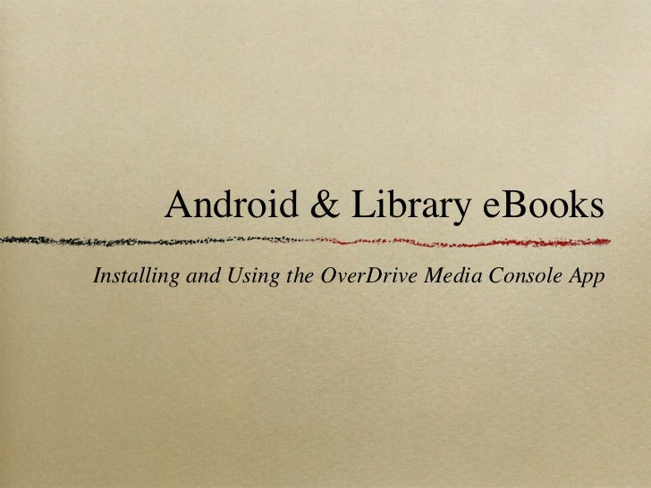 Android & Library eBooksInstalling and Using the OverDrive Media Console App
