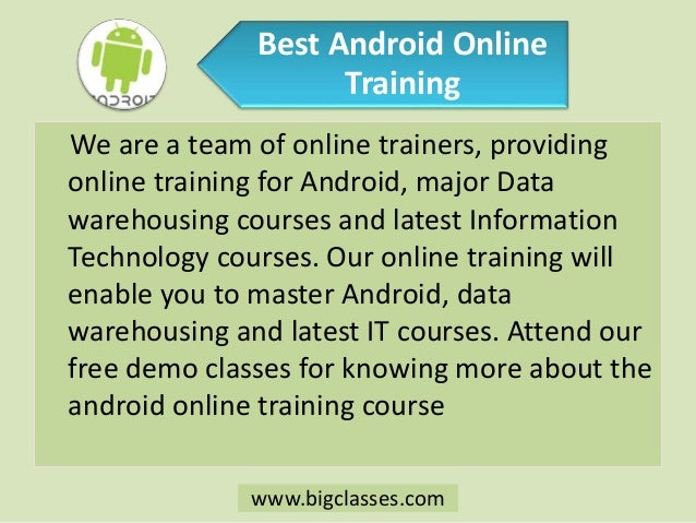 Best Android Online Training We are a team of online trainers, providing online training for Android, major Data warehousi...
