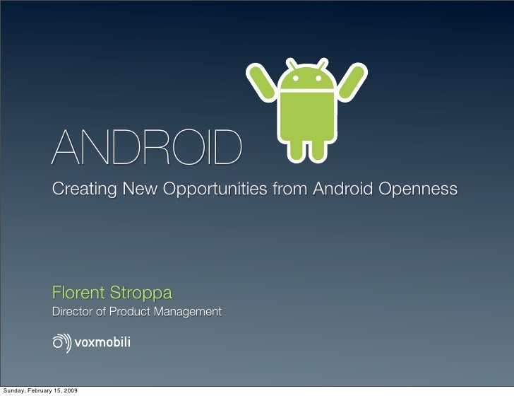 ANDROID                 Creating New Opportunities from Android Openness                     Florent Stroppa              ...