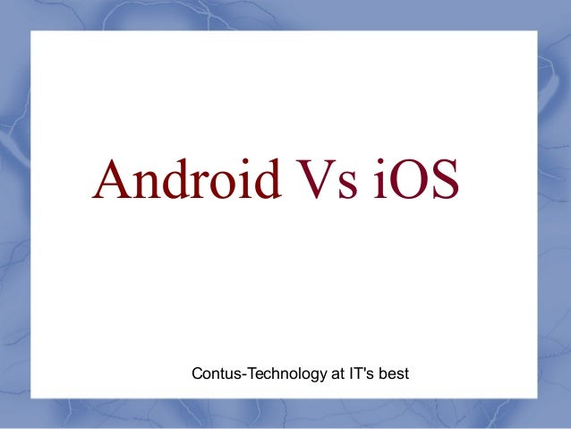 Android Vs iOSContus-Technology at ITs best