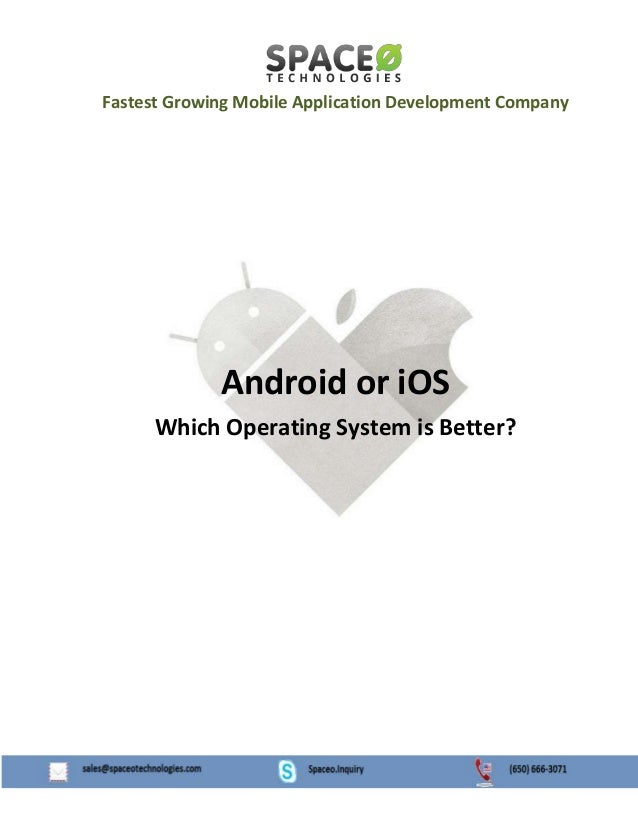 Fastest Growing Mobile Application Development Company Android or iOS Which Operating System is Better?