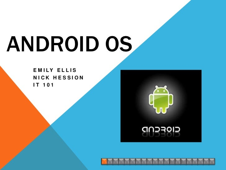 ANDROID OS  E M I LY E L L I S  NICK HESSION  IT 101