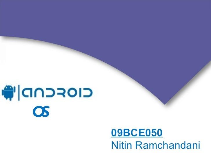 OS     09BCE050     Nitin Ramchandani