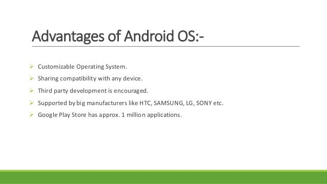 Limitations of Android OS:-  Some of applications are not supported to lower configuration devices.  Problem with Batter...