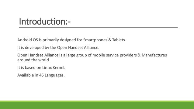History:- Android Inc. was initially founded by Andy Rubin, Rich Miner, Nick Sears, and Chris White in October 2003. Andro...