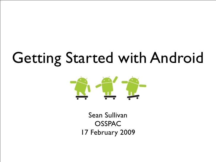 Getting Started with Android               Sean Sullivan               OSSPAC           17 February 2009
