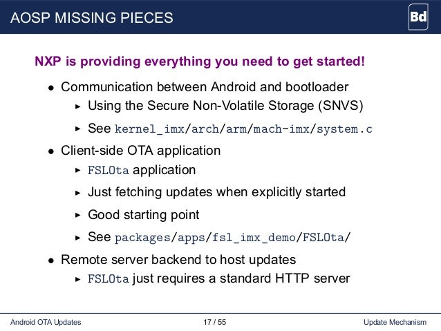 AOSP MISSING PIECES NXP is providing everything you need to get started! • Communication between Android and bootloader Us...