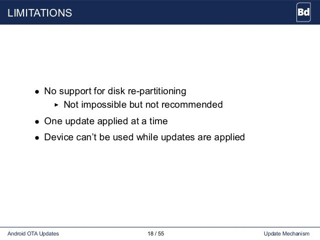 LIMITATIONS • No support for disk re-partitioning Not impossible but not recommended • One update applied at a time • Devi...