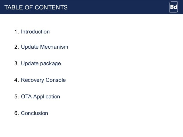 TABLE OF CONTENTS 1. Introduction 2. Update Mechanism 3. Update package 4. Recovery Console 5. OTA Application 6. Conclusi...