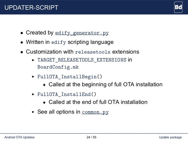 UPDATER-SCRIPT • Created by edify_generator.py • Written in edify scripting language • Customization with releasetools ext...