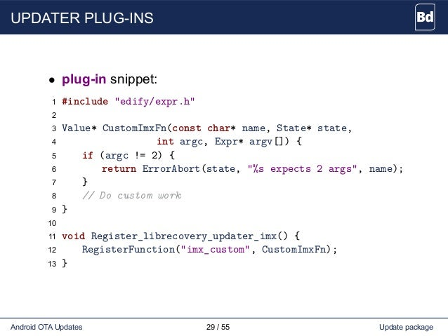 """UPDATER PLUG-INS • plug-in snippet: 1 #include """"edify/expr.h"""" 2 3 Value* CustomImxFn(const char* name, State* state, 4 int..."""
