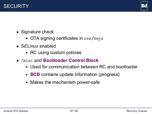 SECURITY • Signature check OTA signing certificates in res/keys • SELinux enabled RC using custom policies • /misc and Boo...