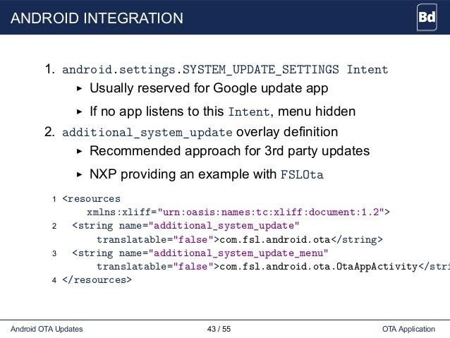 ANDROID INTEGRATION 1. android.settings.SYSTEM_UPDATE_SETTINGS Intent Usually reserved for Google update app If no app lis...