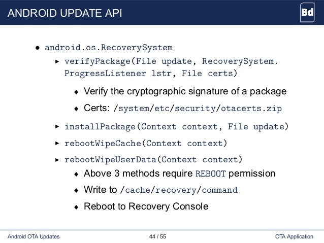 ANDROID UPDATE API • android.os.RecoverySystem verifyPackage(File update, RecoverySystem. ProgressListener lstr, File cert...
