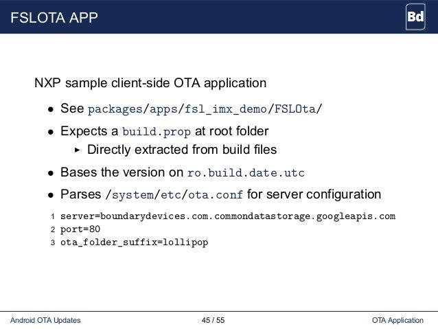 FSLOTA APP NXP sample client-side OTA application • See packages/apps/fsl_imx_demo/FSLOta/ • Expects a build.prop at root ...