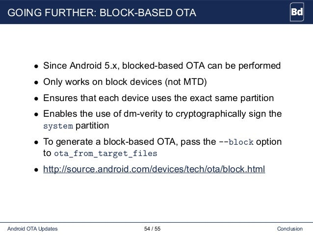 GOING FURTHER: BLOCK-BASED OTA • Since Android 5.x, blocked-based OTA can be performed • Only works on block devices (not ...