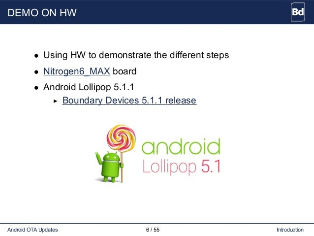 DEMO ON HW • Using HW to demonstrate the different steps • Nitrogen6_MAX board • Android Lollipop 5.1.1 Boundary Devices 5...