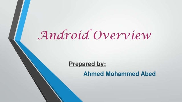 Android OverviewPrepared by:Ahmed Mohammed Abed