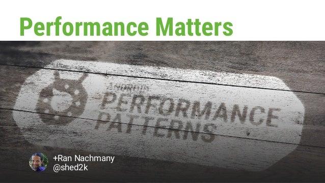 Performance Matters +Ran Nachmany @shed2k
