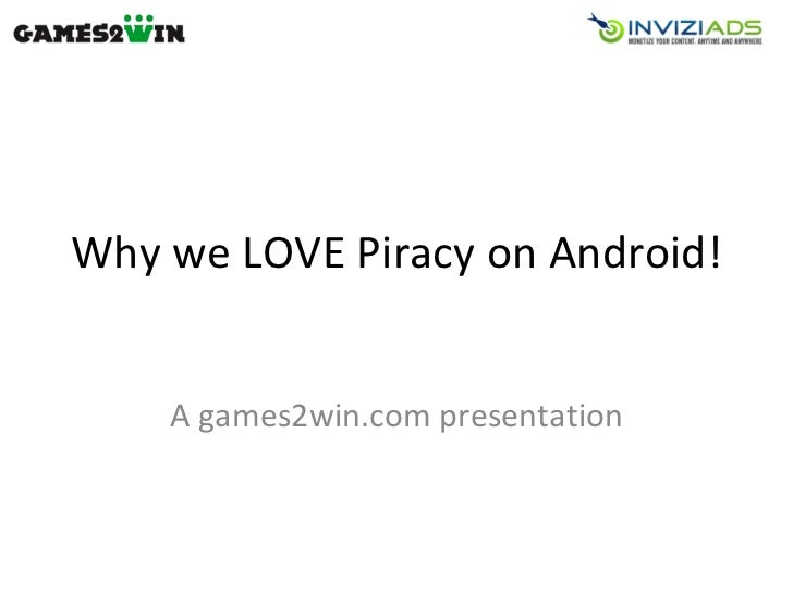 Why we LOVE Piracy on Android! A games2win.com presentation