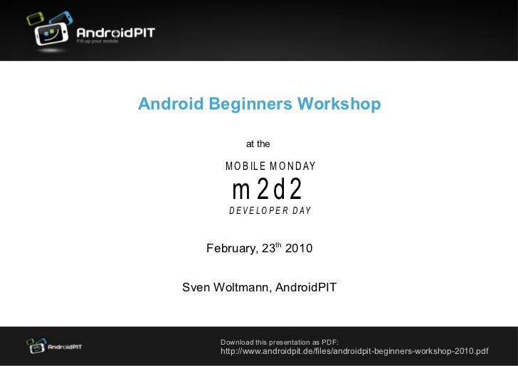 Android Beginners Workshop                 at the           M O B IL E M O N D AY             m 2d2            D E V E L O...