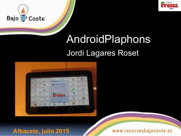 AndroidPlaphons Jordi Lagares Roset Albacete, julio 2015