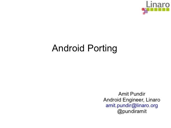 Android Porting Amit Pundir Android Engineer, Linaro [email_address] @pundiramit