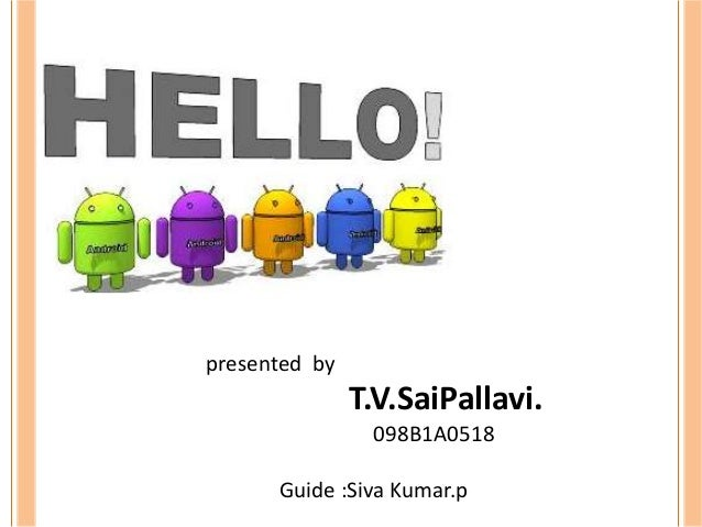 presented by               T.V.SaiPallavi.                098B1A0518      Guide :Siva Kumar.p     by