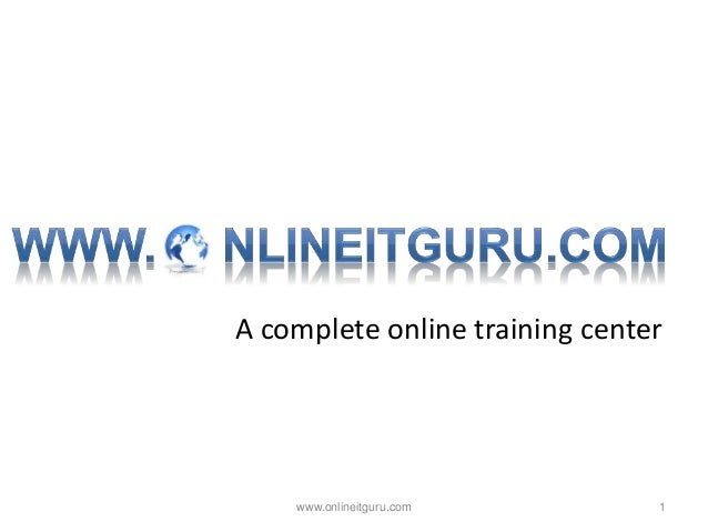 A complete online training center  www.onlineitguru.com  1