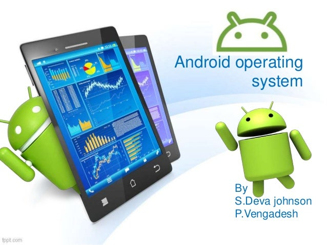 Android operating system By S.Deva johnson P.Vengadesh