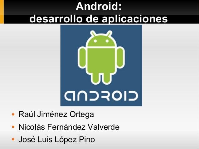 Android: desarrollo de aplicaciones  Raúl Jiménez Ortega  Nicolás Fernández Valverde  José Luis López Pino