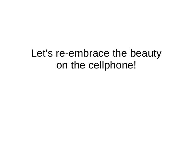Let's re-embrace the beauty on the cellphone!