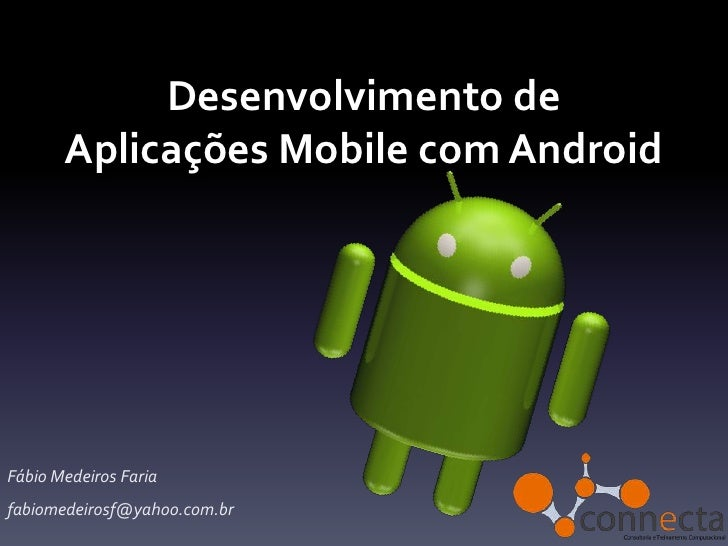 Desenvolvimento de       Aplicações Mobile com AndroidFábio Medeiros Fariafabiomedeirosf@yahoo.com.br