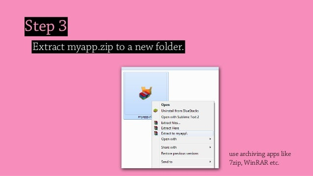 Step 3 Extract myapp.zip to a new folder. use archiving apps like 7zip, WinRAR etc.