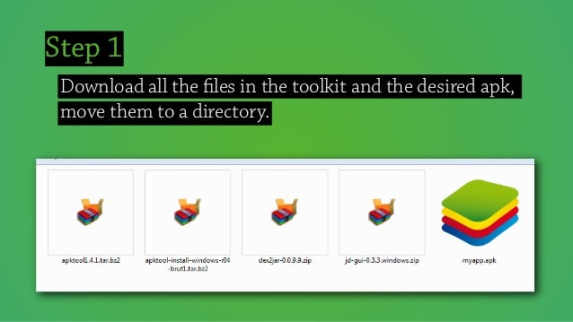 Step 1 Download all the files in the toolkit and the desired apk, move them to a directory.