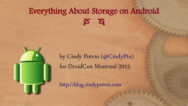 Everything About Storage on Android   by Cindy Potvin (@CindyPtn) for DroidCon Montreal 2015 http://blog.cindypotvin.com