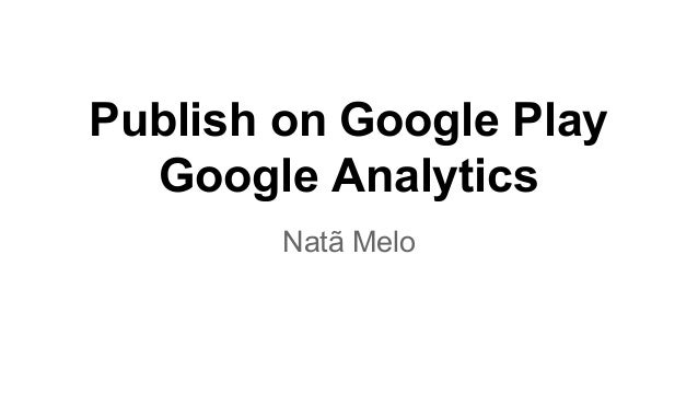 Publish on Google Play Google Analytics Natã Melo