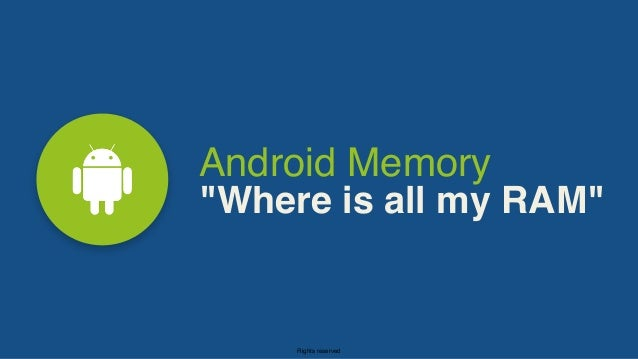 """Rights reserved Android Memory """"Where is all my RAM"""""""