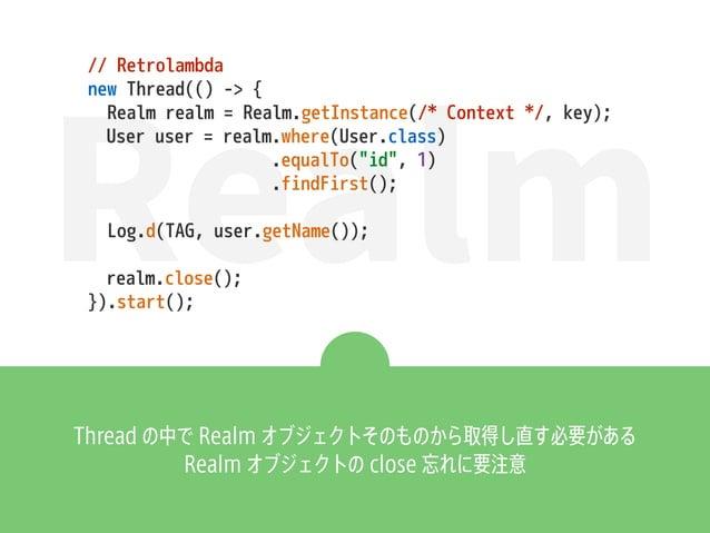 Realm // Retrolambda new Thread(() -> { Realm realm = Realm.getInstance(/* Context */, key); User user = realm.where(User....