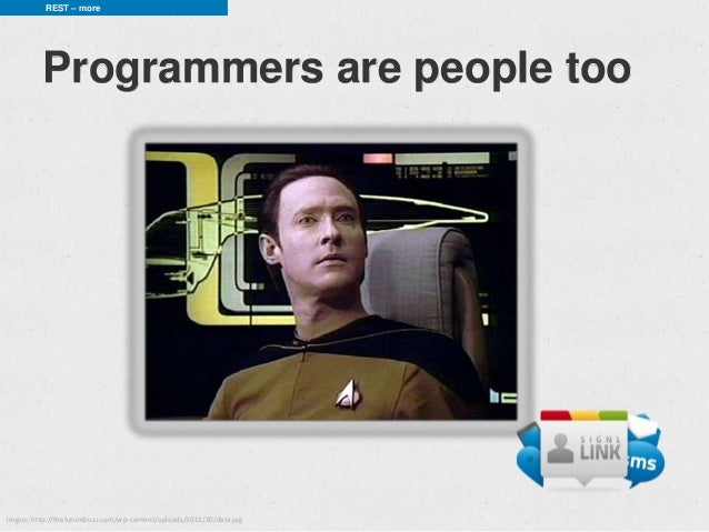 REST – more          Programmers are people tooimgsrc: http://thefuturebuzz.com/wp-content/uploads/2011/10/data.jpg