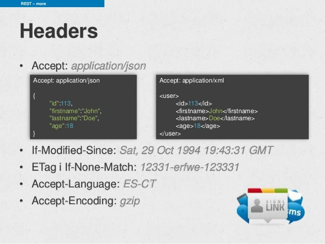 REST – moreHeaders• Accept: application/json     Accept: application/json       Accept: application/xml     {             ...