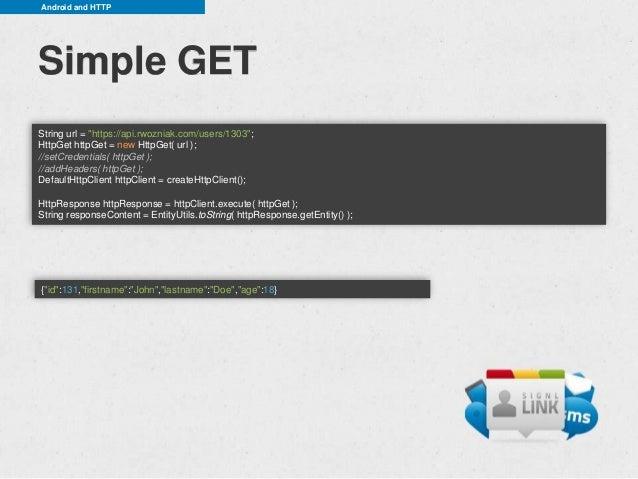 "Android and HTTPSimple GETString url = ""https://api.rwozniak.com/users/1303"";HttpGet httpGet = new HttpGet( url );//setCre..."