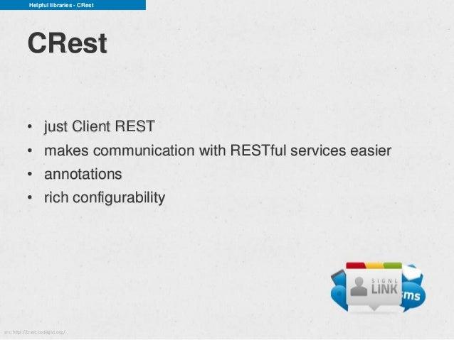 Helpful libraries - CRest           CRest           • just Client REST           • makes communication with RESTful servic...
