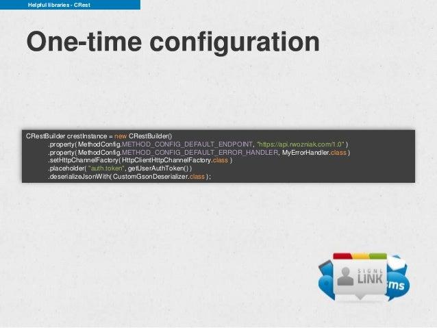 Helpful libraries - CRestOne-time configurationCRestBuilder crestInstance = new CRestBuilder()      .property( MethodConfi...