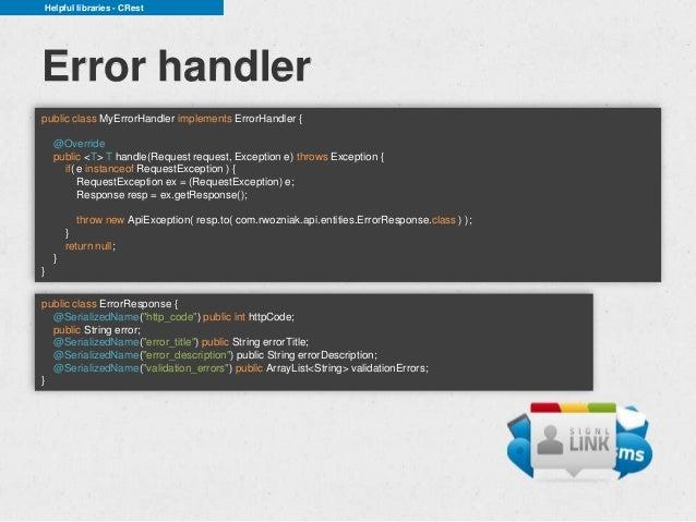 Helpful libraries - CRestError handlerpublic class MyErrorHandler implements ErrorHandler {    @Override    public <T> T h...