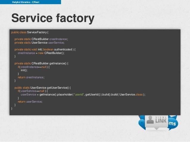 Helpful libraries - CRestService factorypublic class ServiceFactory {    private static CRestBuilder crestInstance;    pri...