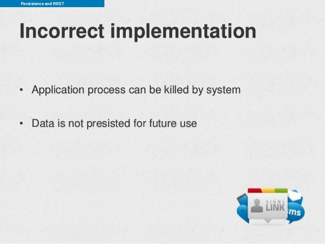Persistence and RESTIncorrect implementation• Application process can be killed by system• Data is not presisted for futur...