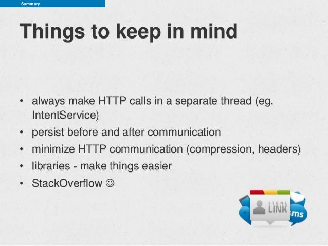 SummaryThings to keep in mind• always make HTTP calls in a separate thread (eg.  IntentService)• persist before and after ...