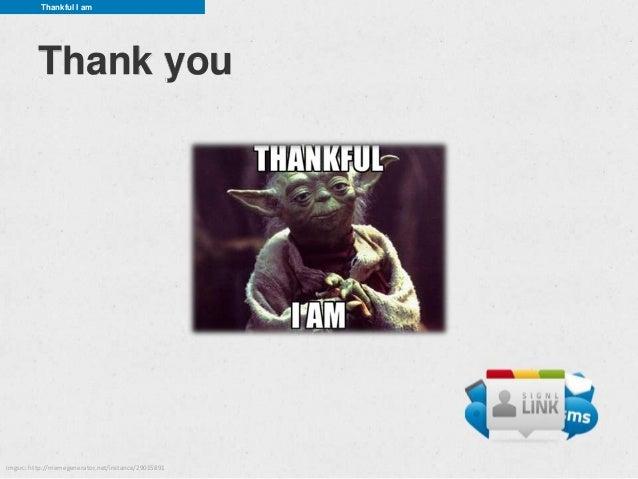 Thankful I am          Thank youimgsrc: http://memegenerator.net/instance/29015891