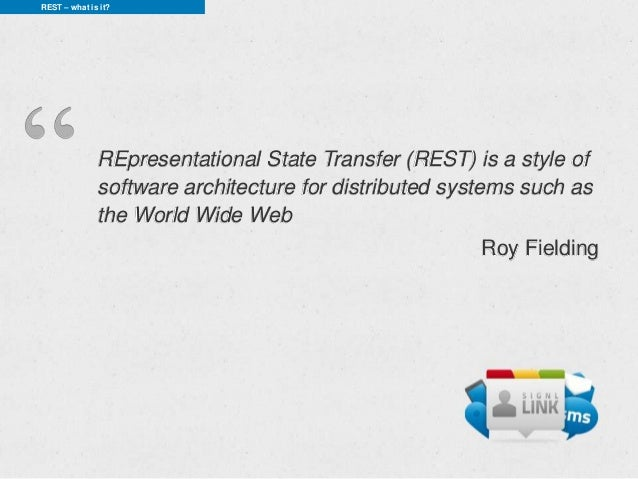 REST – what is it?              REpresentational State Transfer (REST) is a style of              software architecture fo...